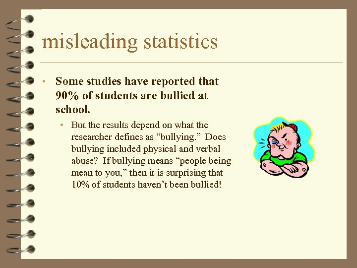 misleading statistics • Some studies have reported that 90% of students are bullied at