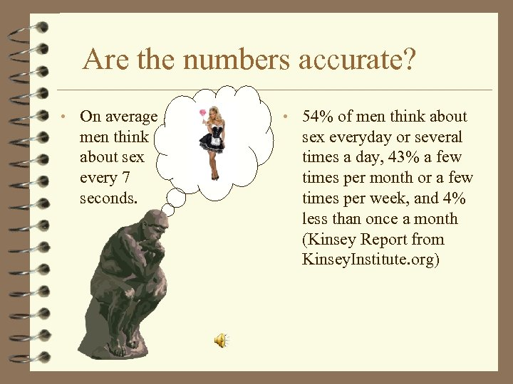 Are the numbers accurate? • On average men think about sex every 7 seconds.