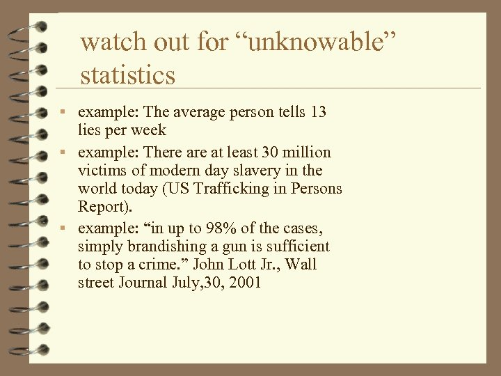 "watch out for ""unknowable"" statistics § example: The average person tells 13 lies per"