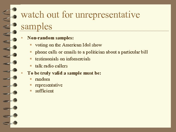 watch out for unrepresentative samples Non-random samples: § voting on the American Idol show