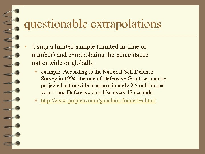 questionable extrapolations § Using a limited sample (limited in time or number) and extrapolating