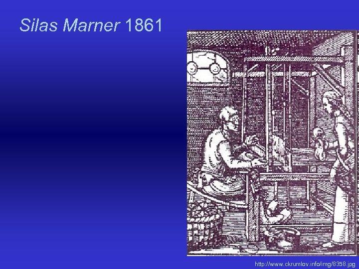 Silas Marner 1861 http: //www. ckrumlov. info/img/8358. jpg