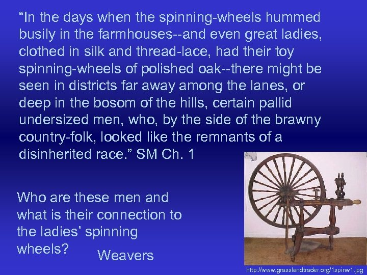 """In the days when the spinning-wheels hummed busily in the farmhouses--and even great ladies,"