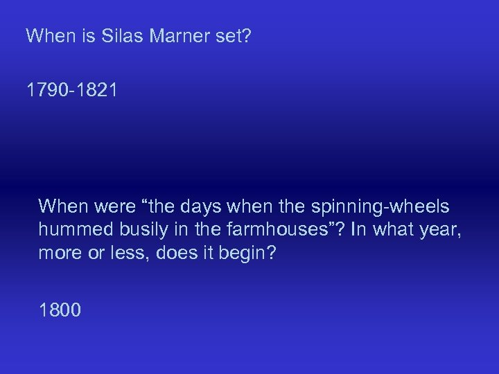 "When is Silas Marner set? 1790 -1821 When were ""the days when the spinning-wheels"