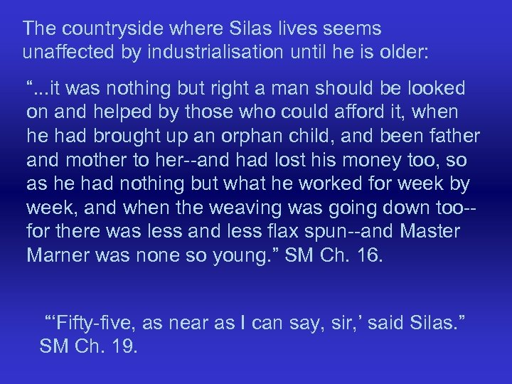 "The countryside where Silas lives seems unaffected by industrialisation until he is older: ""."