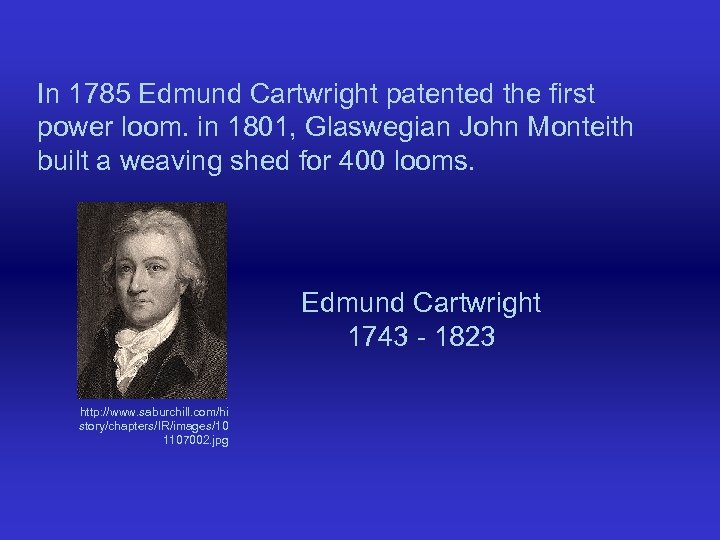 In 1785 Edmund Cartwright patented the first power loom. in 1801, Glaswegian John Monteith