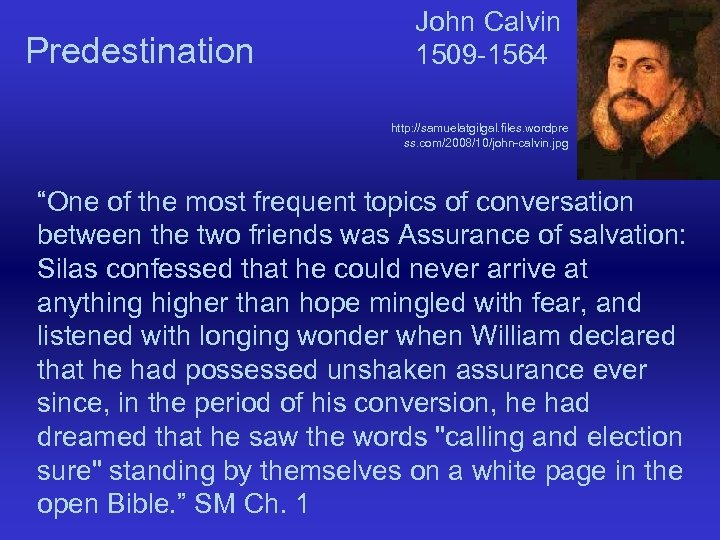 "Predestination John Calvin 1509 -1564 http: //samuelatgilgal. files. wordpre ss. com/2008/10/john-calvin. jpg ""One of"