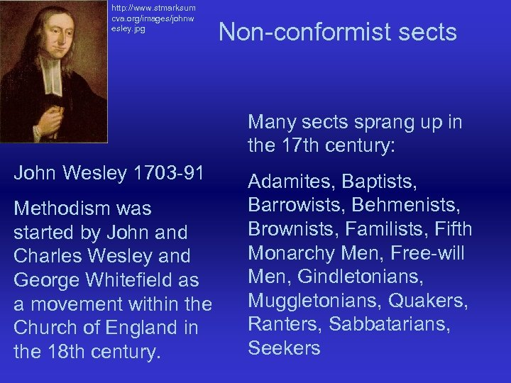 http: //www. stmarksum cva. org/images/johnw esley. jpg Non-conformist sects Many sects sprang up in