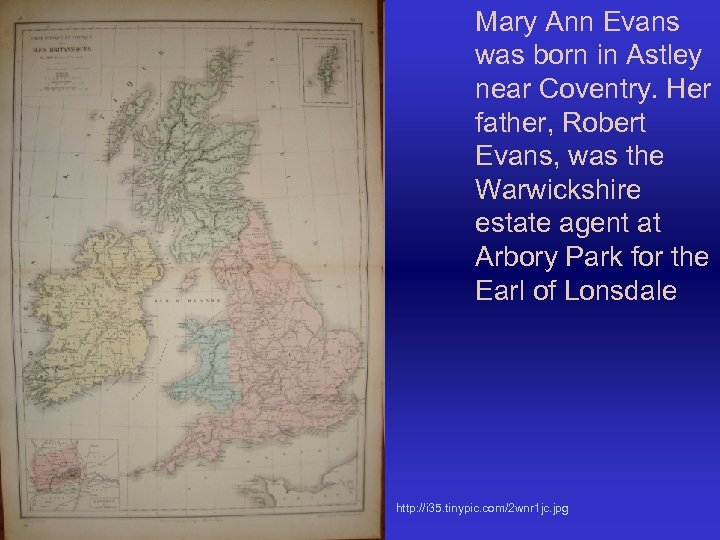 Mary Ann Evans was born in Astley near Coventry. Her father, Robert Evans, was