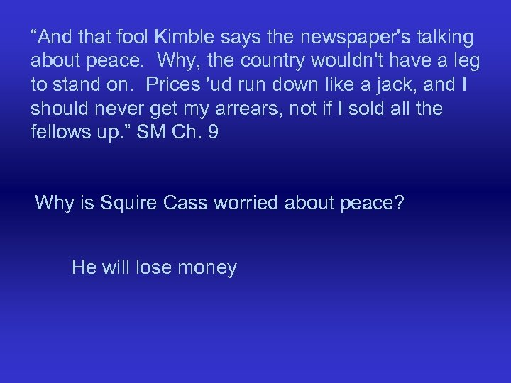 """And that fool Kimble says the newspaper's talking about peace. Why, the country wouldn't"