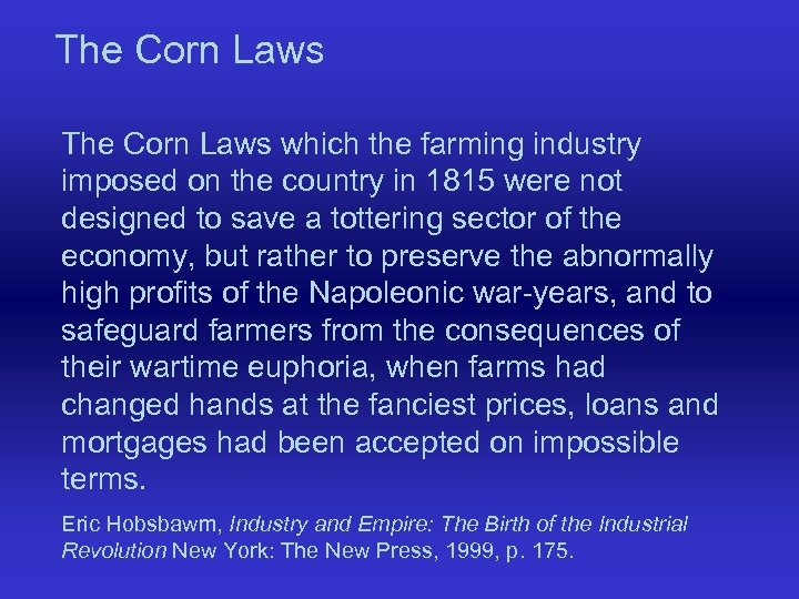 The Corn Laws which the farming industry imposed on the country in 1815 were