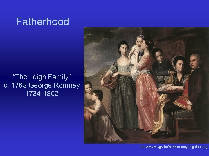 "Fatherhood ""The Leigh Family"" c. 1768 George Romney 1734 -1802 http: //www. wga. hu/art/r/romney/leighfam."