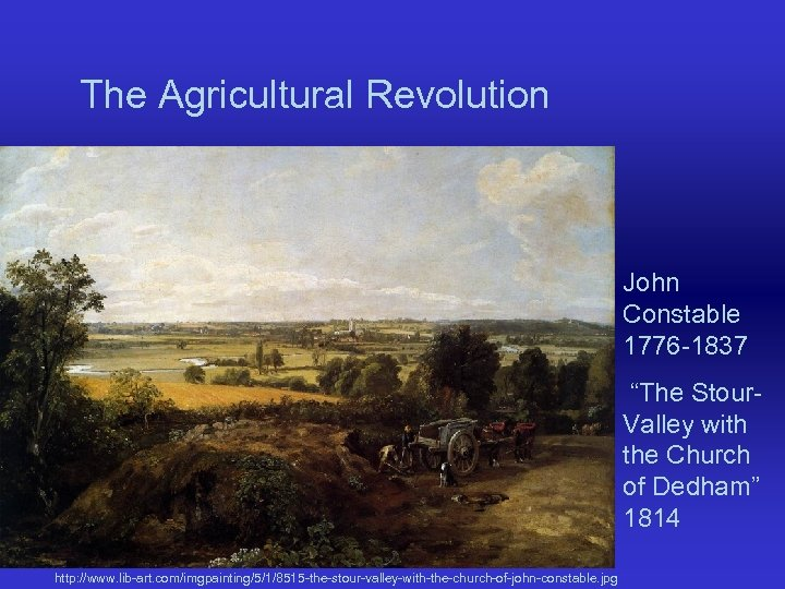 "The Agricultural Revolution John Constable 1776 -1837 ""The Stour. Valley with the Church of"