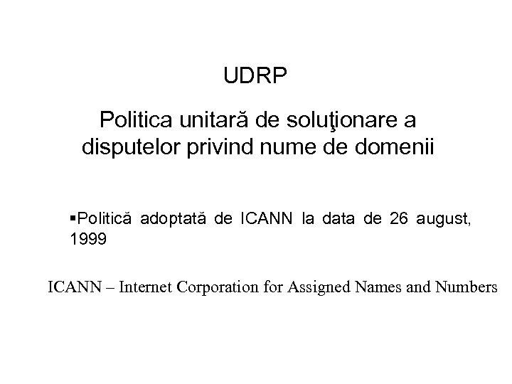UDRP Politica unitară de soluţionare a disputelor privind nume de domenii §Politică adoptată de