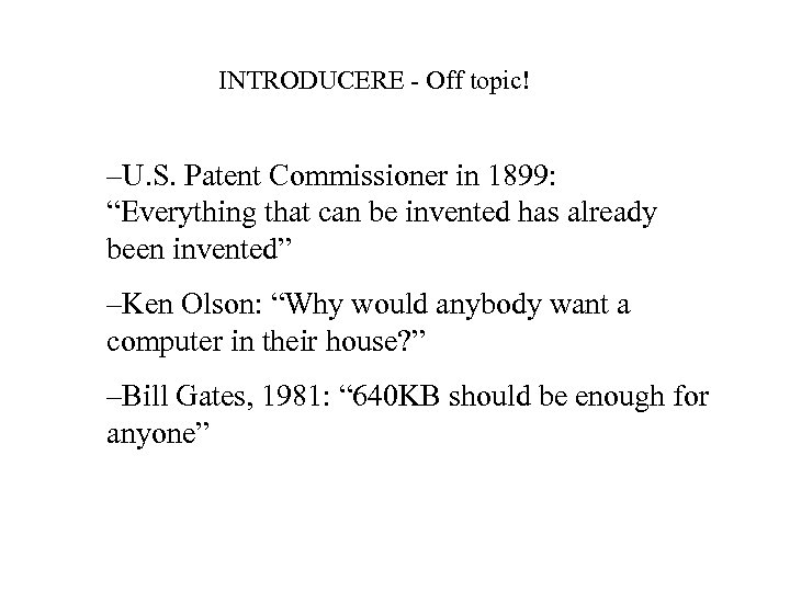 "INTRODUCERE - Off topic! –U. S. Patent Commissioner in 1899: ""Everything that can be"