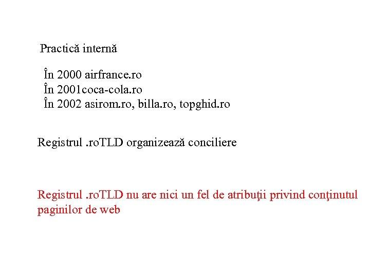 Practică internă În 2000 airfrance. ro În 2001 coca-cola. ro În 2002 asirom. ro,
