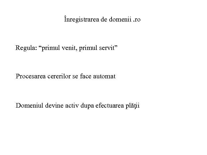 """Înregistrarea de domenii. ro Regula: """"primul venit, primul servit"""" Procesarea cererilor se face automat"""