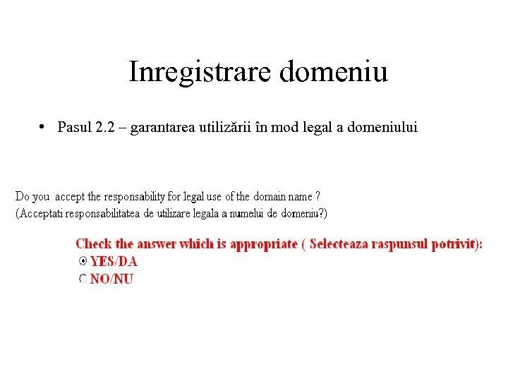 Inregistrare domeniu • Pasul 2. 2 – garantarea utilizării în mod legal a domeniului