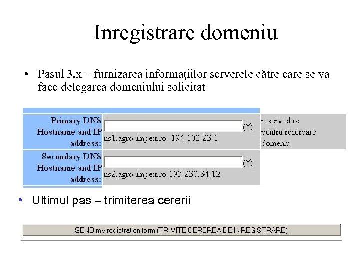 Inregistrare domeniu • Pasul 3. x – furnizarea informaţiilor serverele către care se va