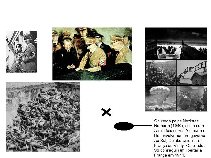 Ocupada pelos Nazistas No norte (1940), assina um Armistício com a Alemanha Desenvolvendo um