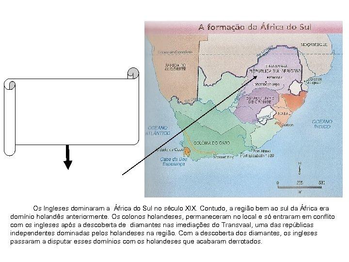 Os Ingleses dominaram a África do Sul no século XIX. Contudo, a região bem