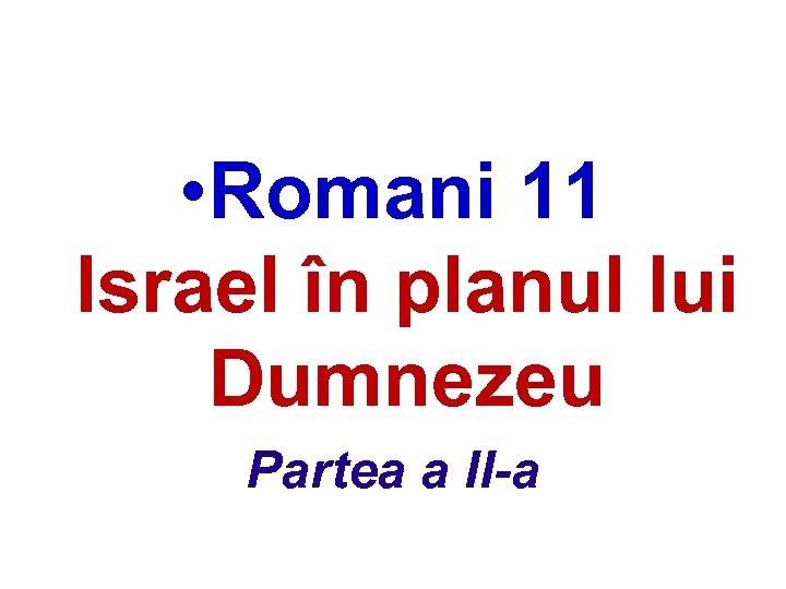 • Romani 11 Israel în planul lui Dumnezeu Partea a II-a
