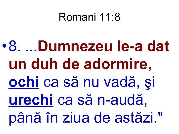 Romani 11: 8 • 8. . Dumnezeu le-a dat un duh de adormire, ochi