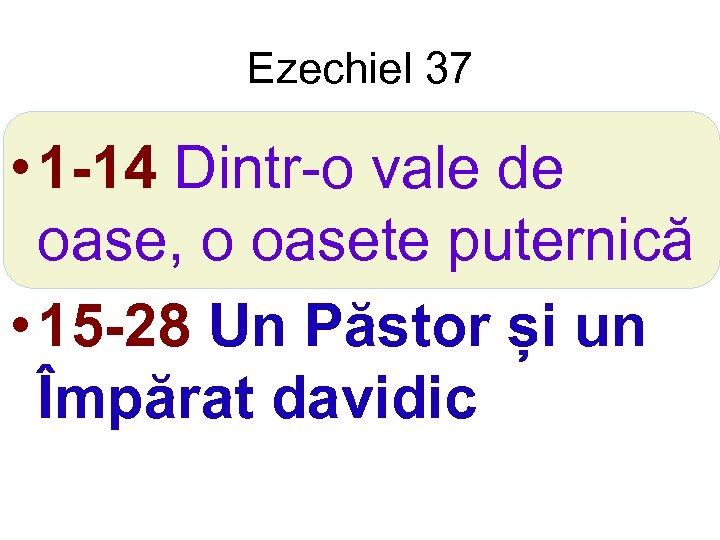 Ezechiel 37 • 1 -14 Dintr-o vale de oase, o oasete puternică • 15