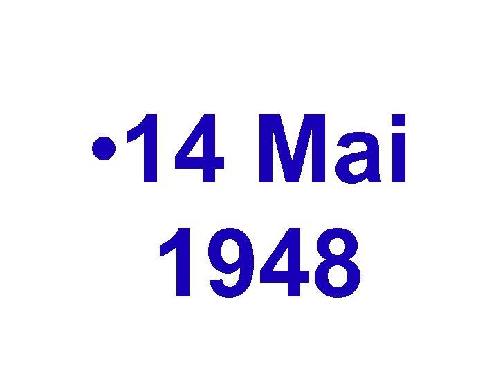 • 14 Mai 1948