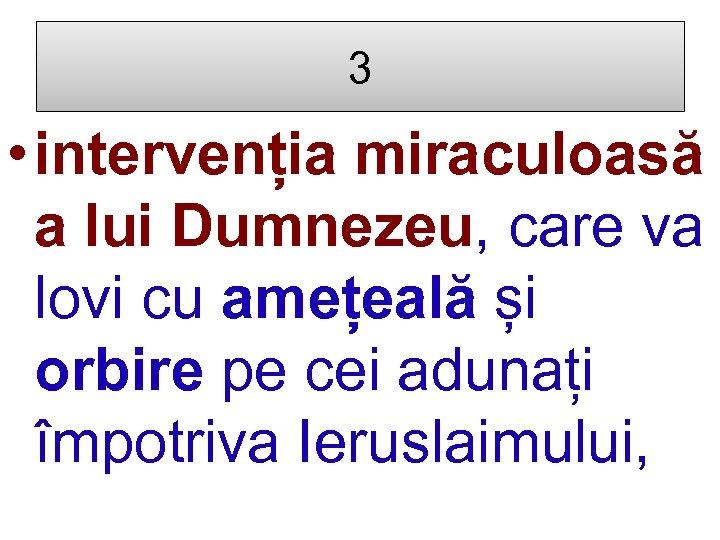 3 • intervenția miraculoasă a lui Dumnezeu, care va lovi cu amețeală și orbire
