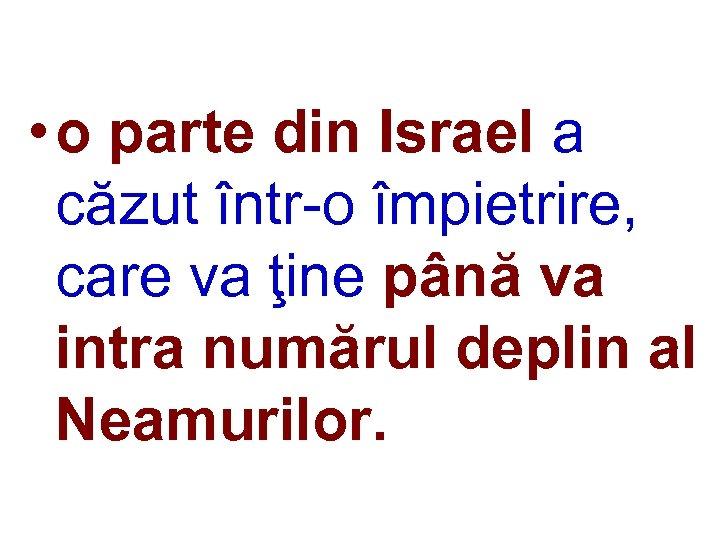 • o parte din Israel a căzut într-o împietrire, care va ţine până