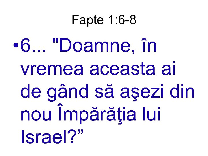 Fapte 1: 6 -8 • 6. . .