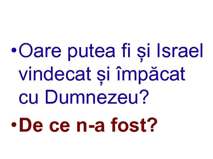 • Oare putea fi și Israel vindecat și împăcat cu Dumnezeu? • De