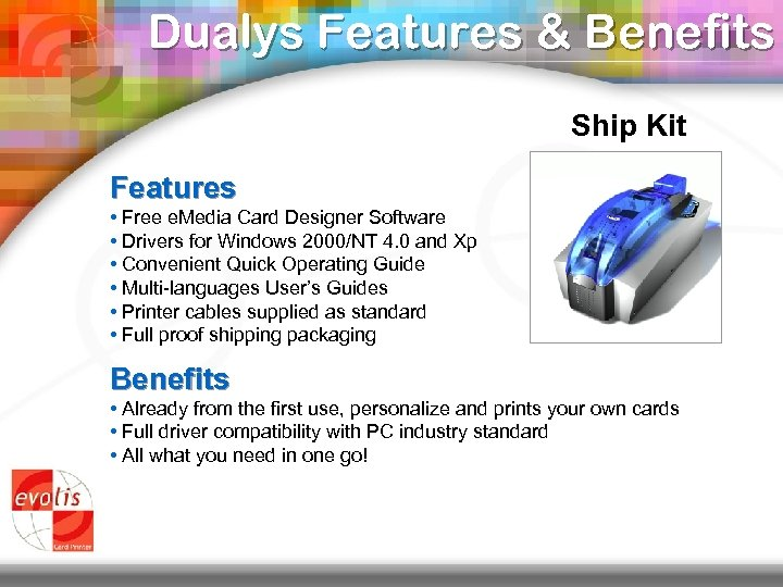 Dualys Features & Benefits Ship Kit Features • Free e. Media Card Designer Software