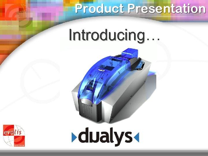 Product Presentation Introducing… Introducing
