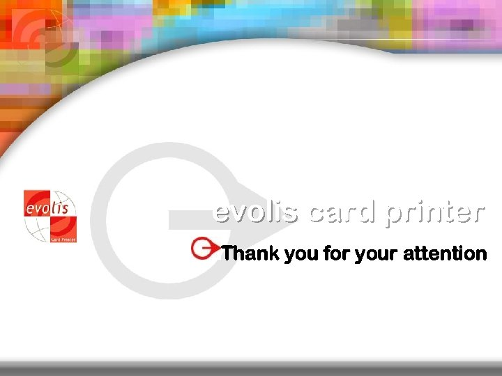 evolis card printer Thank you for your attention