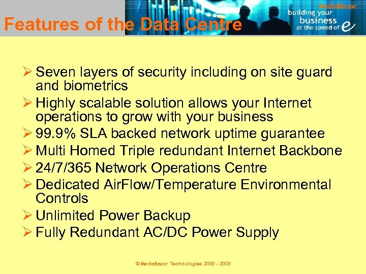 Media. Razor Features of the Data Centre Ø Seven layers of security including on
