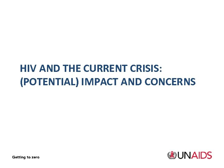 HIV AND THE CURRENT CRISIS: (POTENTIAL) IMPACT AND CONCERNS
