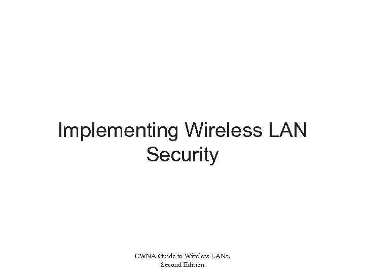 Implementing Wireless LAN Security CWNA Guide to Wireless LANs, Second Edition