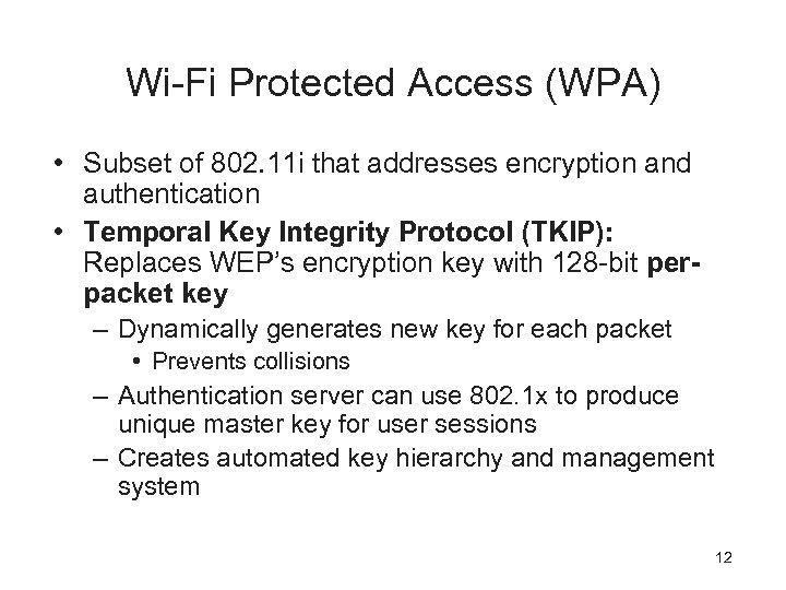 Wi-Fi Protected Access (WPA) • Subset of 802. 11 i that addresses encryption and