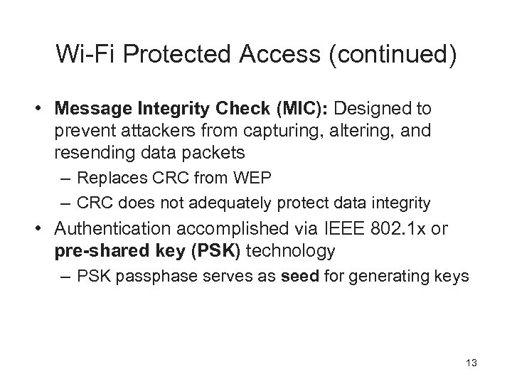 Wi-Fi Protected Access (continued) • Message Integrity Check (MIC): Designed to prevent attackers from