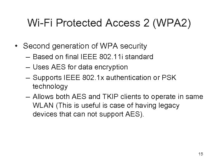 Wi-Fi Protected Access 2 (WPA 2) • Second generation of WPA security – Based