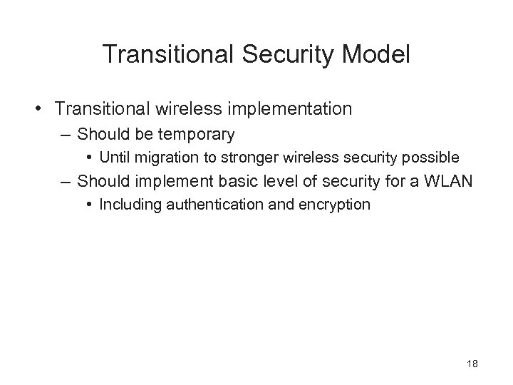 Transitional Security Model • Transitional wireless implementation – Should be temporary • Until migration