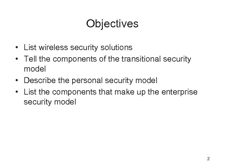 Objectives • List wireless security solutions • Tell the components of the transitional security
