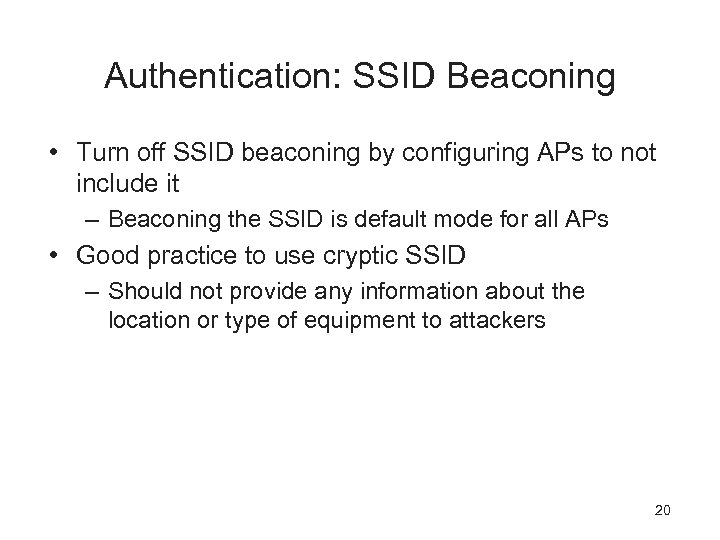 Authentication: SSID Beaconing • Turn off SSID beaconing by configuring APs to not include