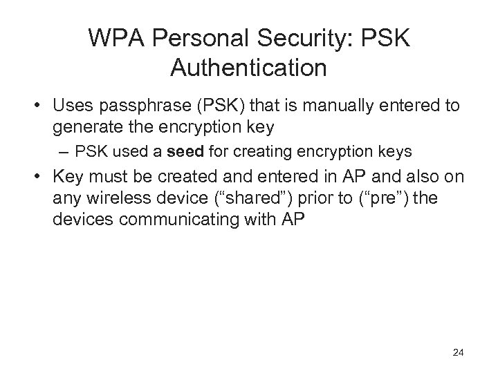WPA Personal Security: PSK Authentication • Uses passphrase (PSK) that is manually entered to