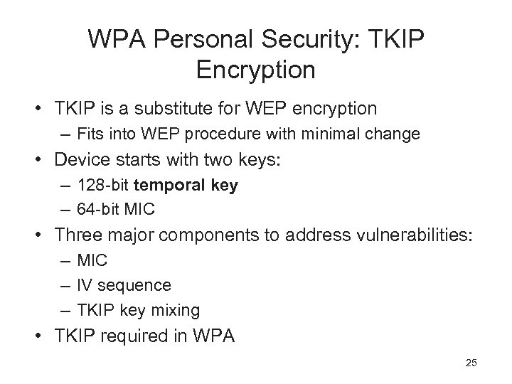 WPA Personal Security: TKIP Encryption • TKIP is a substitute for WEP encryption –