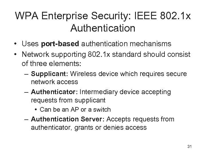 WPA Enterprise Security: IEEE 802. 1 x Authentication • Uses port-based authentication mechanisms •