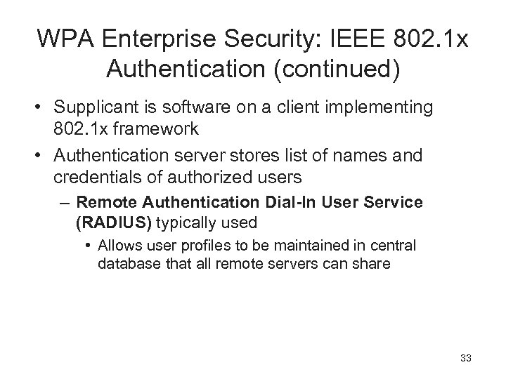 WPA Enterprise Security: IEEE 802. 1 x Authentication (continued) • Supplicant is software on