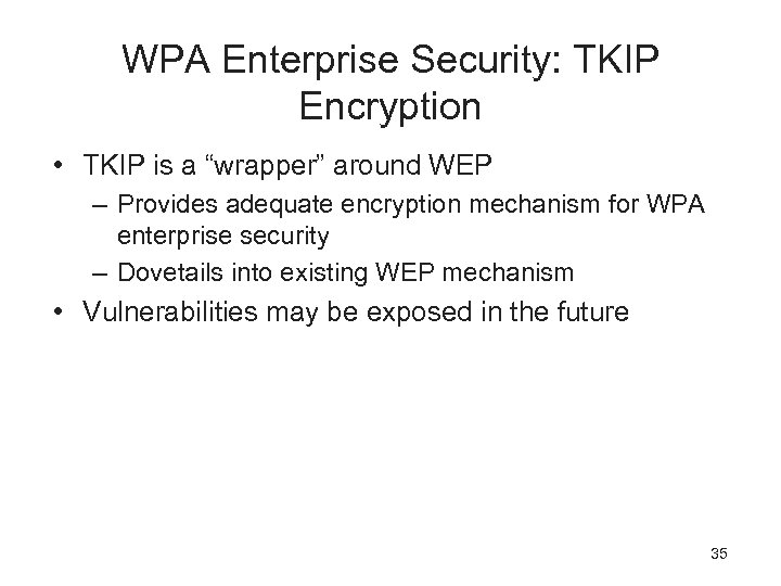 """WPA Enterprise Security: TKIP Encryption • TKIP is a """"wrapper"""" around WEP – Provides"""